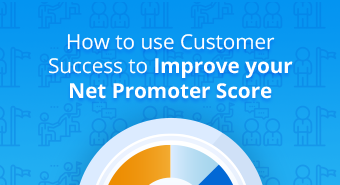 How to use customer success to improve your net promoter score